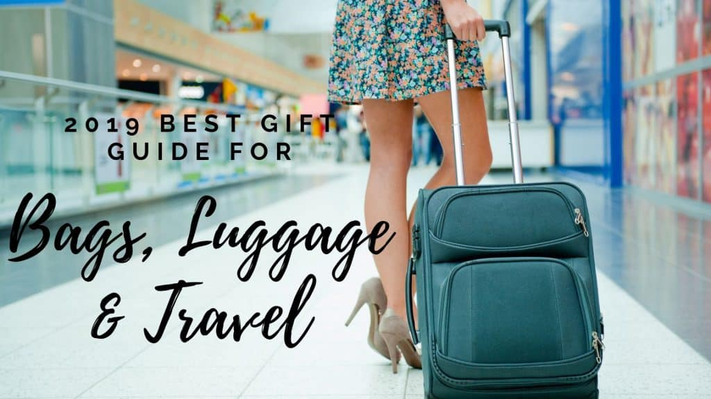 2019 best gift guide for bags, luggage and travel